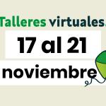 Talleres virtuales del 17 al 21 de noviembre.