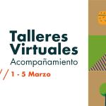 Talleres virtuales de acompañamiento y seguimiento 1 al 5 Marzo