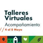Talleres virtuales de acompañamiento del 4 al 8 de mayo.